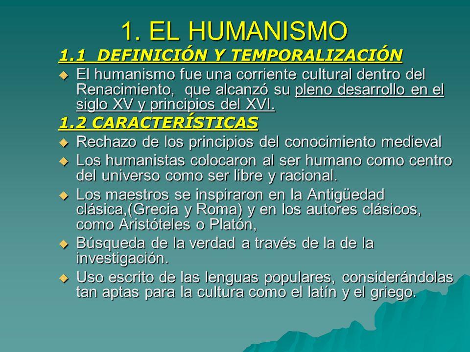 1. EL HUMANISMO 1.1 DEFINICIÓN Y TEMPORALIZACIÓN El humanismo fue una corriente cultural dentro del Renacimiento, que alcanzó su pleno desarrollo en e