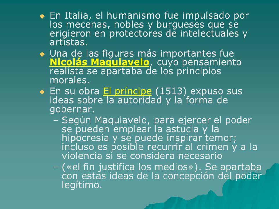 En Italia, el humanismo fue impulsado por los mecenas, nobles y burgueses que se erigieron en protectores de intelectuales y artistas. Una de las figu