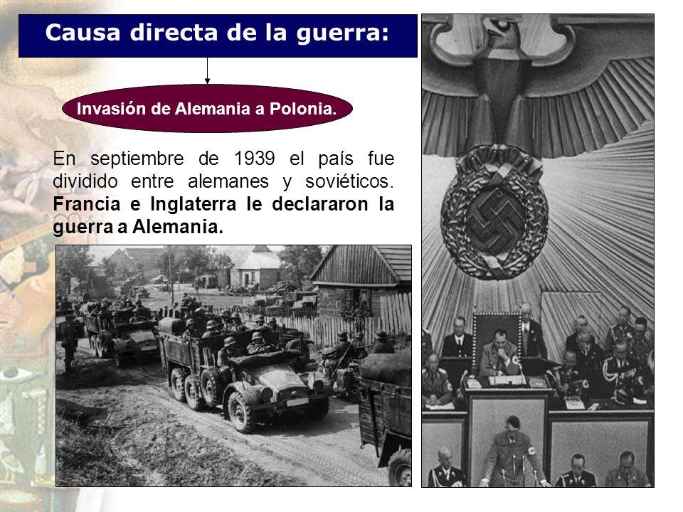 Causa directa de la guerra: En septiembre de 1939 el país fue dividido entre alemanes y soviéticos. Francia e Inglaterra le declararon la guerra a Ale