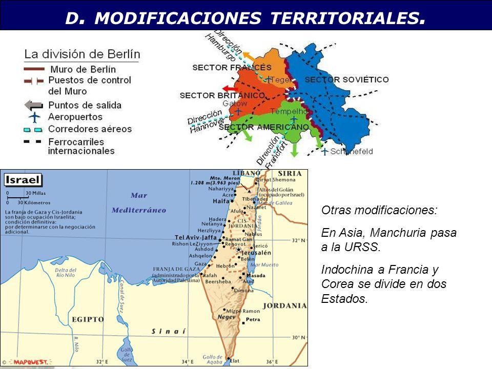 D. MODIFICACIONES TERRITORIALES. Otras modificaciones: En Asia, Manchuria pasa a la URSS. Indochina a Francia y Corea se divide en dos Estados.