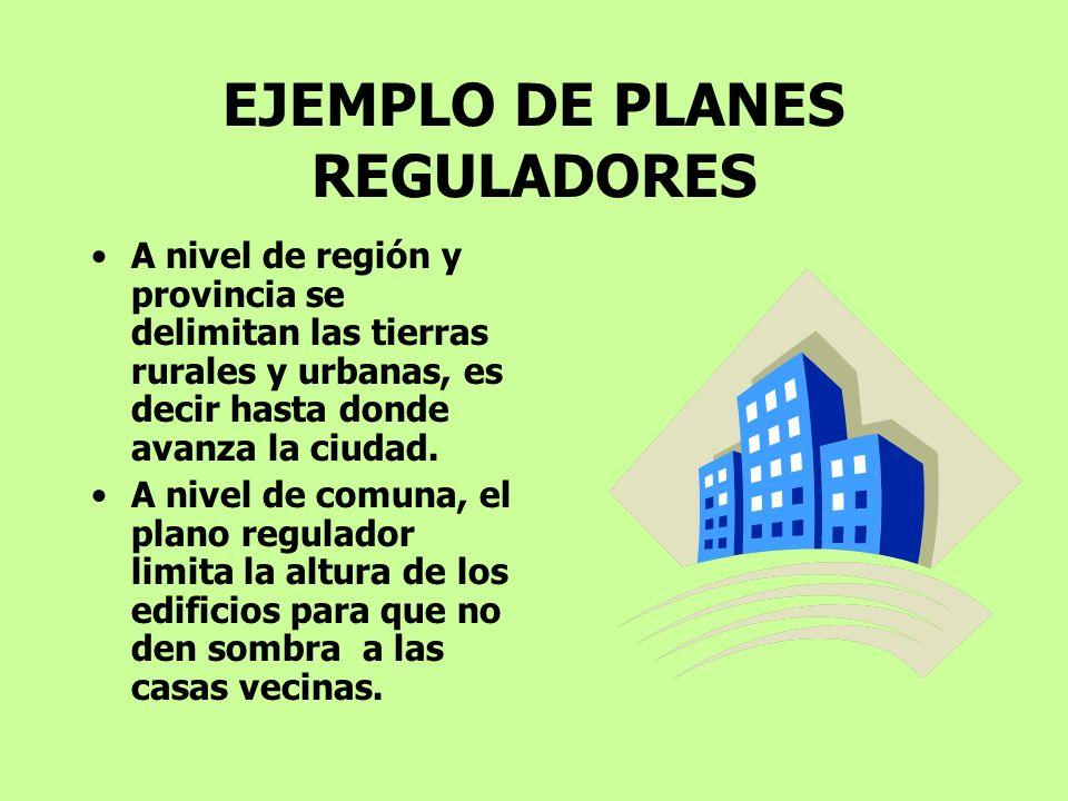 EJEMPLO DE PLANES REGULADORES A nivel de región y provincia se delimitan las tierras rurales y urbanas, es decir hasta donde avanza la ciudad. A nivel