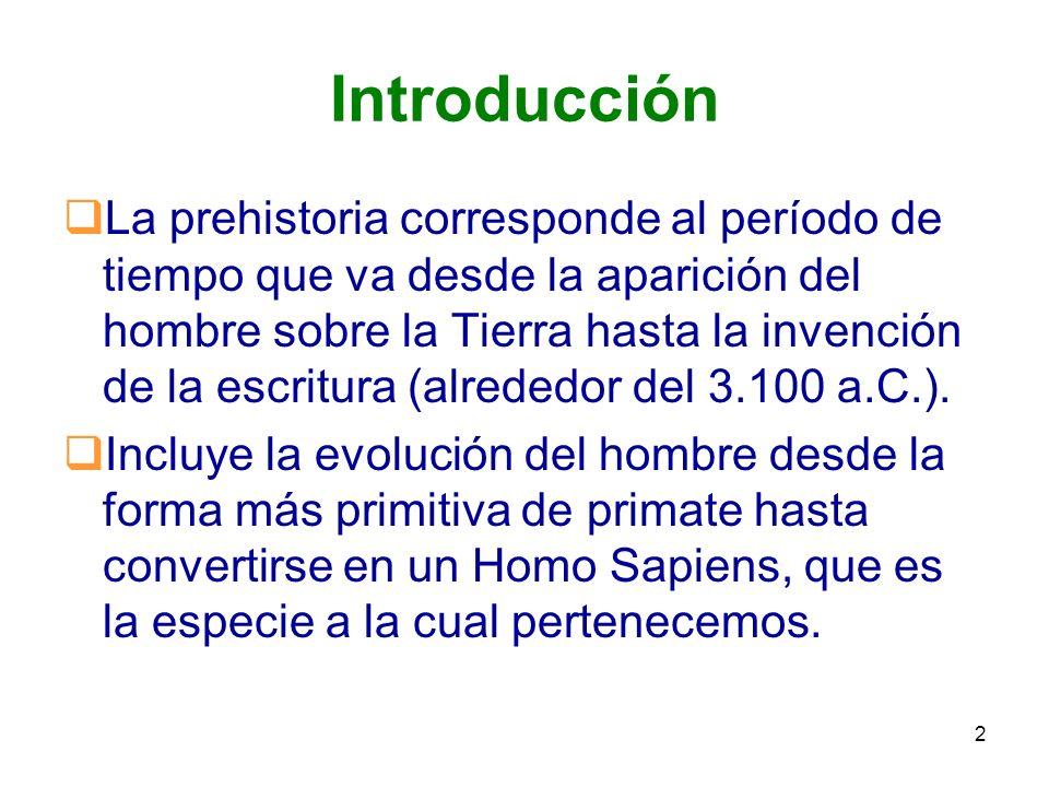 2 Introducción La prehistoria corresponde al período de tiempo que va desde la aparición del hombre sobre la Tierra hasta la invención de la escritura