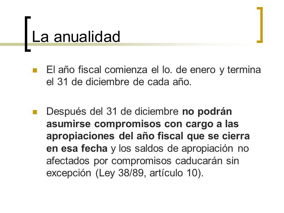 La anualidad El año fiscal comienza el lo. de enero y termina el 31 de diciembre de cada año. Después del 31 de diciembre no podrán asumirse compromis