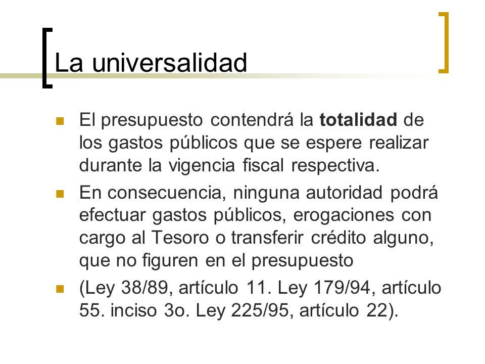 La universalidad El presupuesto contendrá la totalidad de los gastos públicos que se espere realizar durante la vigencia fiscal respectiva. En consecu