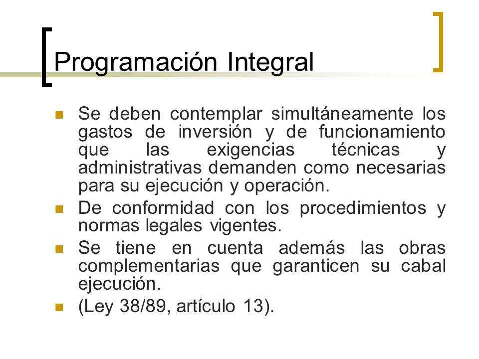 Programación Integral Se deben contemplar simultáneamente los gastos de inversión y de funcionamiento que las exigencias técnicas y administrativas de
