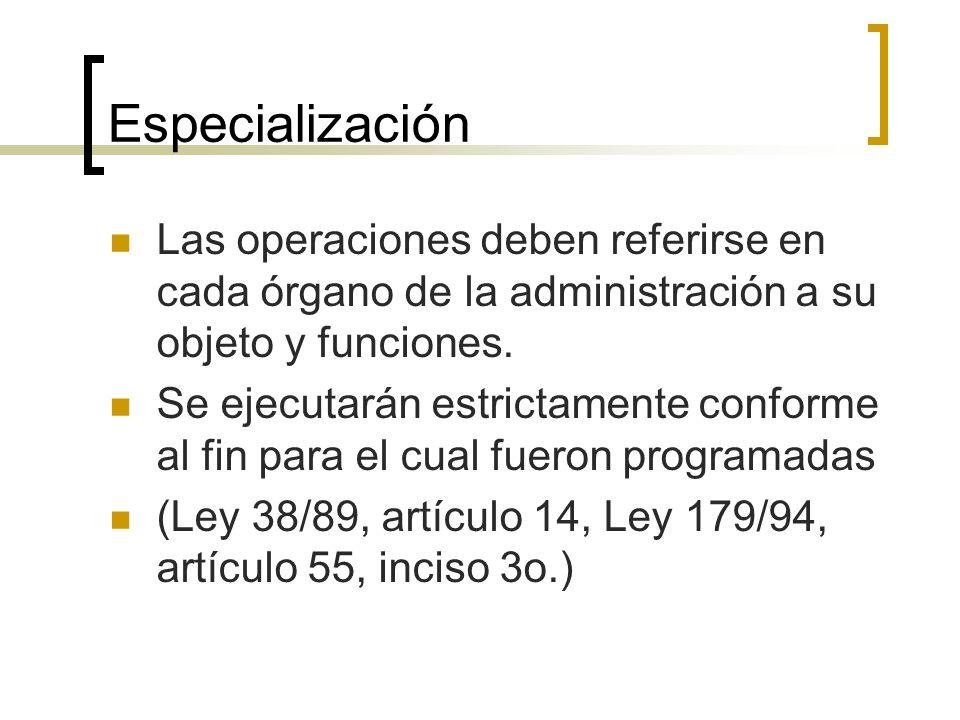 Especialización Las operaciones deben referirse en cada órgano de la administración a su objeto y funciones. Se ejecutarán estrictamente conforme al f