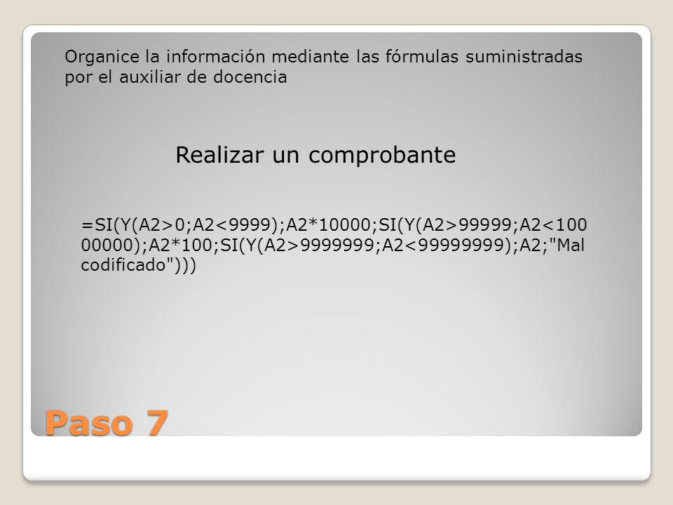 Paso 7 Organice la información mediante las fórmulas suministradas por el auxiliar de docencia =SI(Y(A2>0;A2 99999;A2 9999999;A2<99999999);A2;