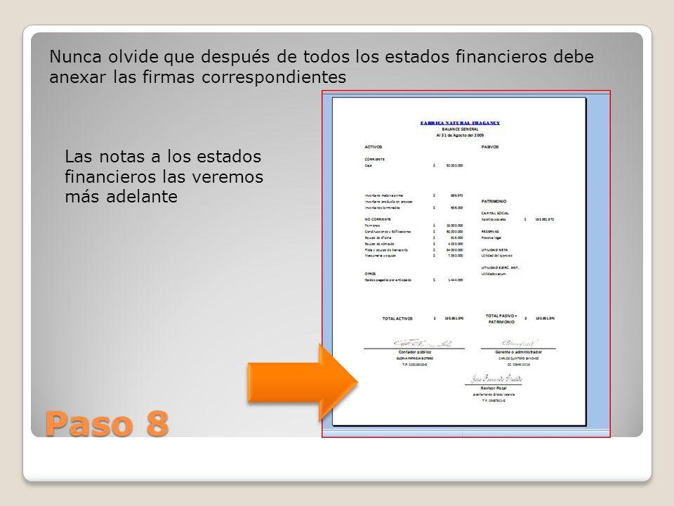Paso 8 Nunca olvide que después de todos los estados financieros debe anexar las firmas correspondientes Las notas a los estados financieros las verem