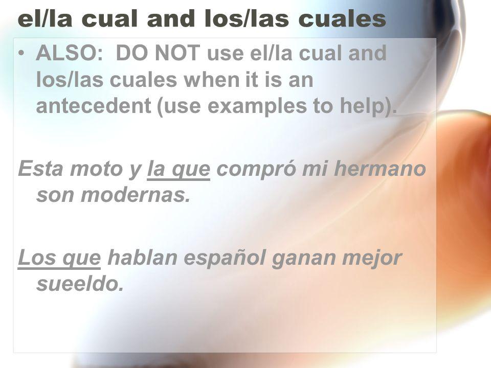 el/la cual and los/las cuales ALSO: DO NOT use el/la cual and los/las cuales when it is an antecedent (use examples to help). Esta moto y la que compr