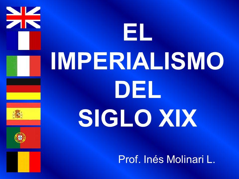 EL IMPERIALISMO DEL SIGLO XIX Prof. Inés Molinari L.