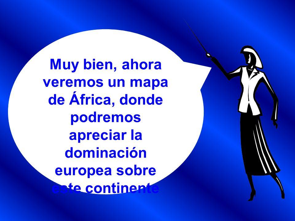 Muy bien, ahora veremos un mapa de África, donde podremos apreciar la dominación europea sobre este continente