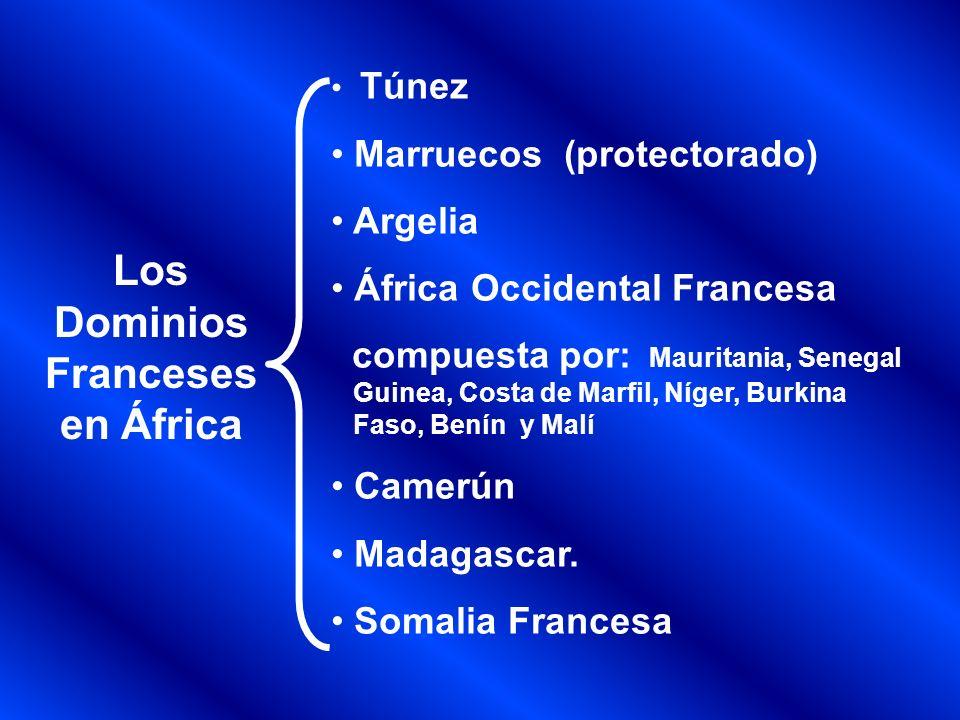 Los Dominios Franceses en África Túnez Marruecos (protectorado) Argelia África Occidental Francesa compuesta por: Mauritania, Senegal Guinea, Costa de