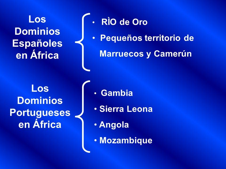 Los Dominios Españoles en África RÌO de Oro Pequeños territorio de Marruecos y Camerún Los Dominios Portugueses en África Gambia Sierra Leona Angola M