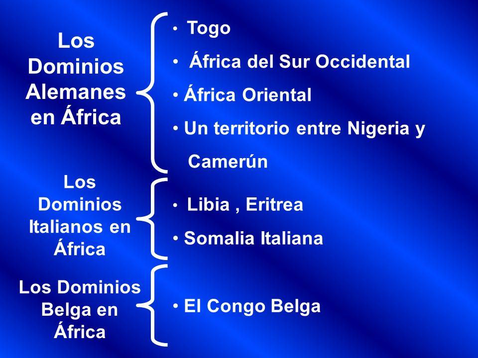 Los Dominios Alemanes en África Togo África del Sur Occidental África Oriental Un territorio entre Nigeria y Camerún Los Dominios Italianos en África