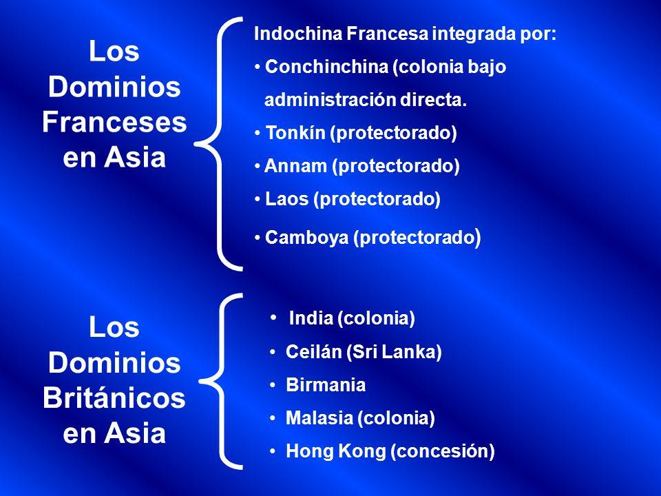 Los Dominios Franceses en Asia Indochina Francesa integrada por: Conchinchina (colonia bajo administración directa. Tonkín (protectorado) Annam (prote