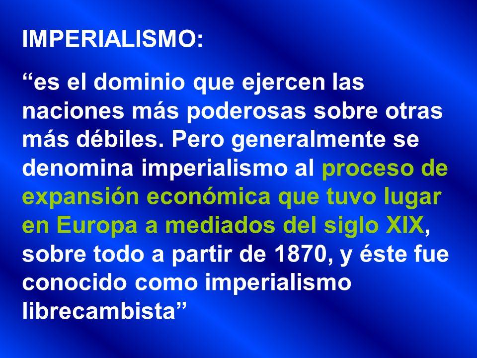 IMPERIALISMO: es el dominio que ejercen las naciones más poderosas sobre otras más débiles. Pero generalmente se denomina imperialismo al proceso de e