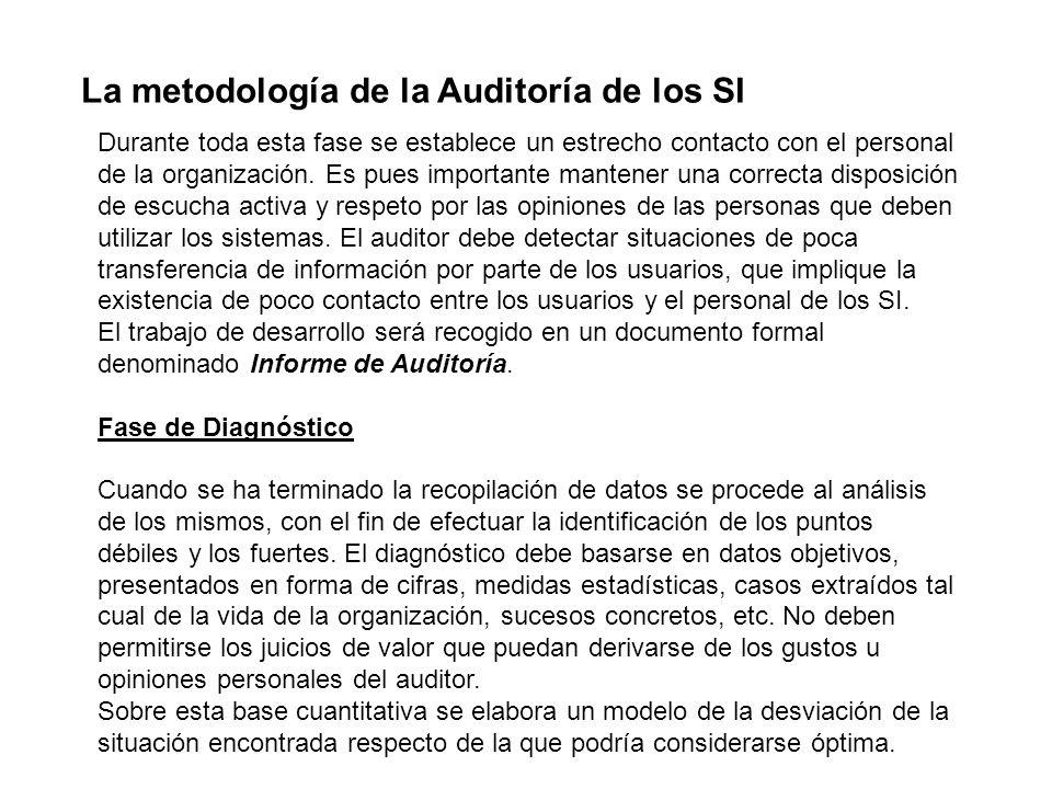La metodología de la Auditoría de los SI Durante toda esta fase se establece un estrecho contacto con el personal de la organización. Es pues importan