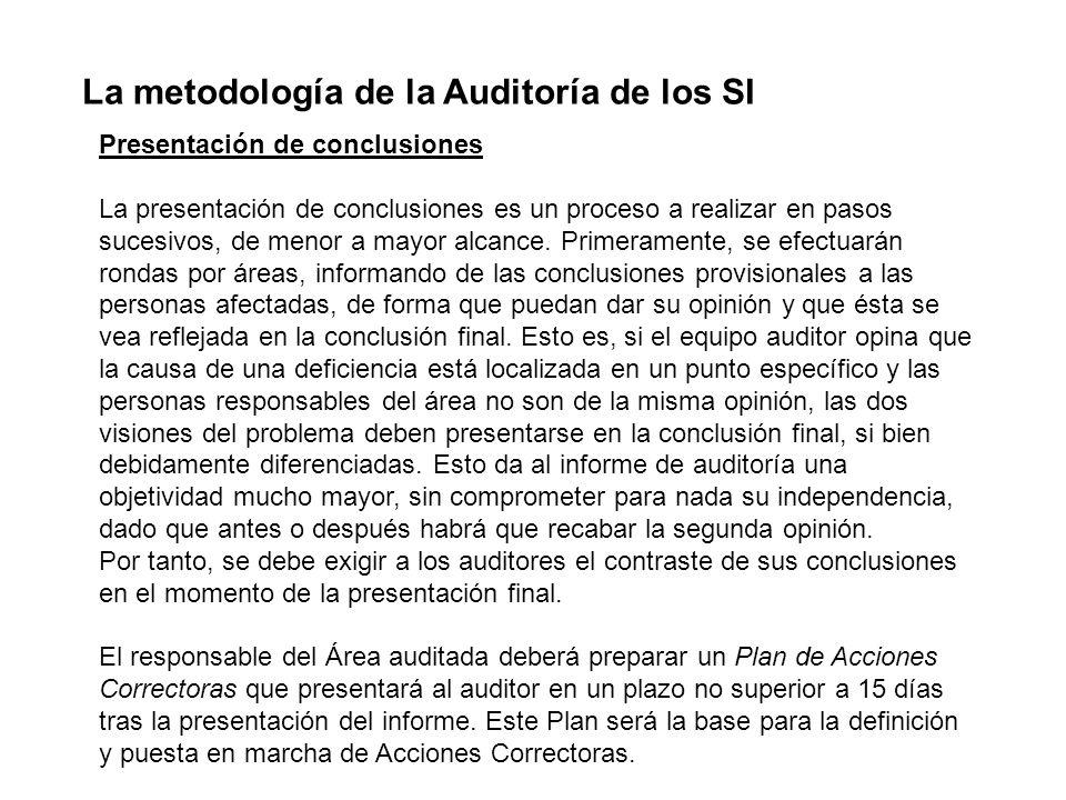 La metodología de la Auditoría de los SI Presentación de conclusiones La presentación de conclusiones es un proceso a realizar en pasos sucesivos, de