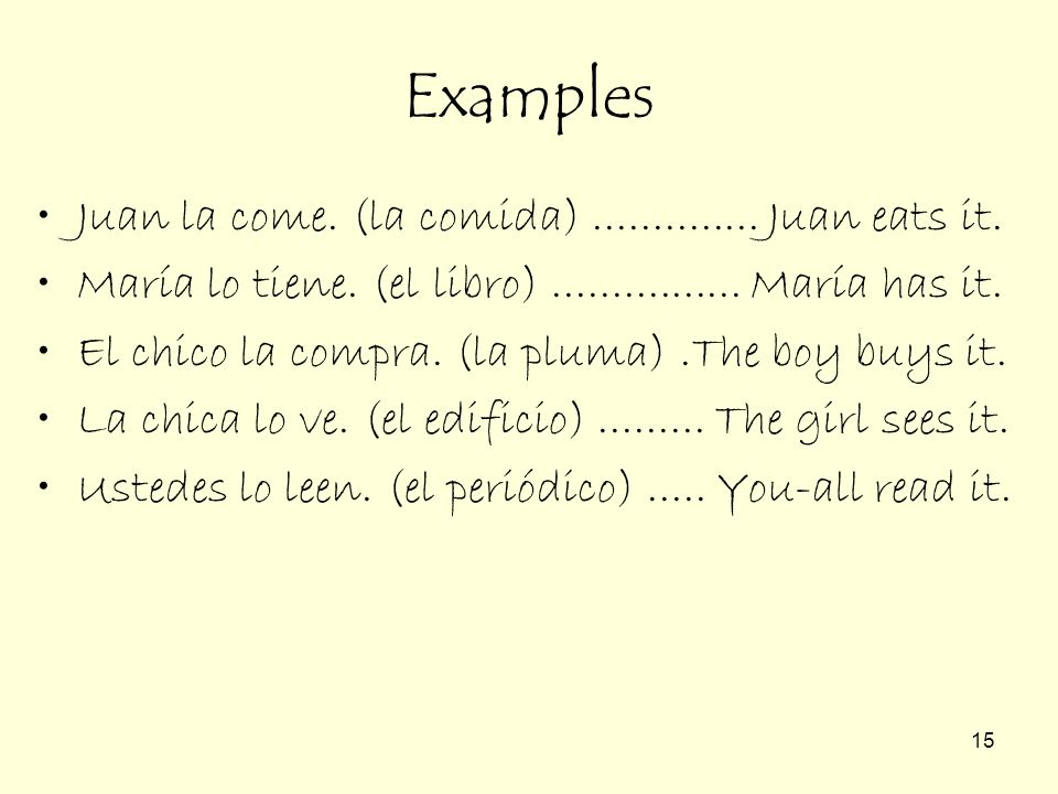 14 The direct object noun is placed after the conjugated verb. The direct object pronoun is placed directly before the conjugated verb. -Pues, y tiene