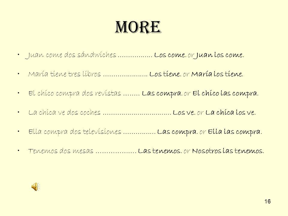 15 Examples Juan la come. (la comida).............. Juan eats it. María lo tiene. (el libro)................ María has it. El chico la compra. (la plu