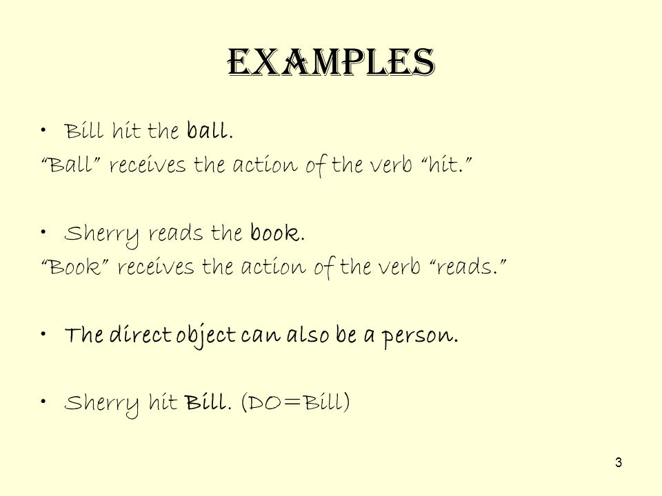 2 Direct Objects What is a direct object? The direct object in a sentence receives the action of the verb. Direct objects answer the question whom? or