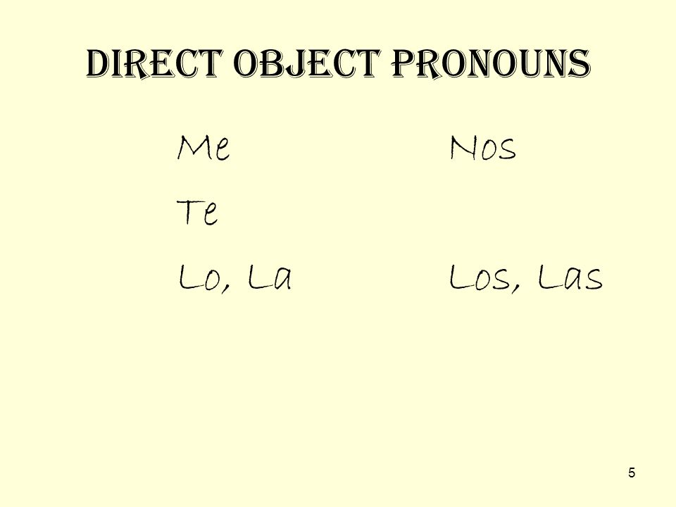 4 Often, it is desirable to replace the name of the direct object with a pronoun. Example 1: Paul bought the flowers. He took the flowers home and gav