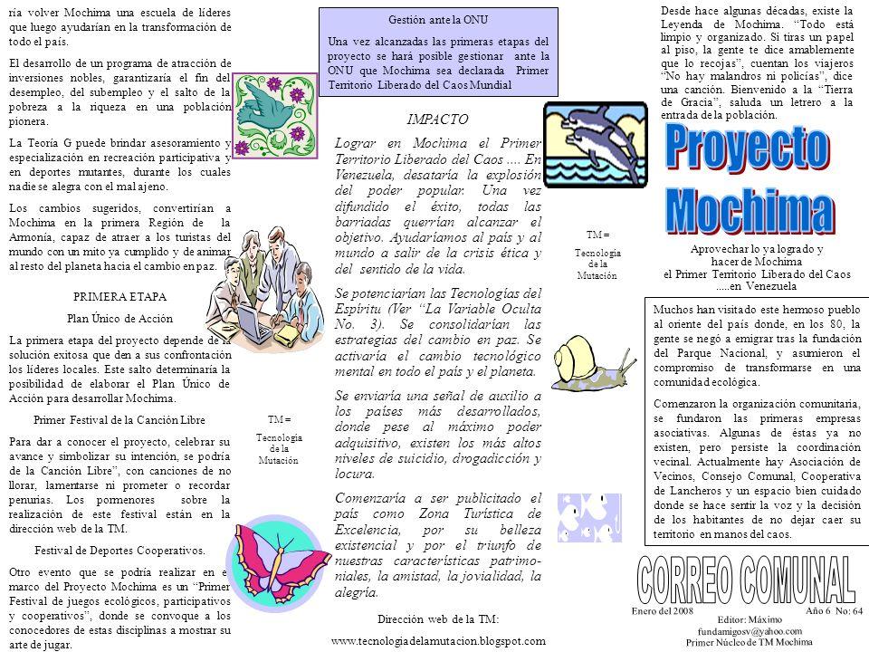 Enero del 2008 Año 6 No: 64 Editor: Máximo fundamigosv@yahoo.com Primer Núcleo de TM Mochima PRIMERA ETAPA Plan Único de Acción La primera etapa del proyecto depende de la solución exitosa que den a sus confrontación los líderes locales.