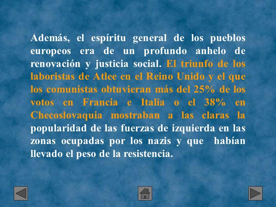 Además, el espíritu general de los pueblos europeos era de un profundo anhelo de renovación y justicia social. El triunfo de los laboristas de Atlee e