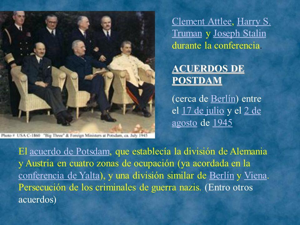 Clement AttleeClement Attlee, Harry S. Truman y Joseph Stalin durante la conferencia.Harry S. TrumanJoseph Stalin El acuerdo de Potsdam, que establecí