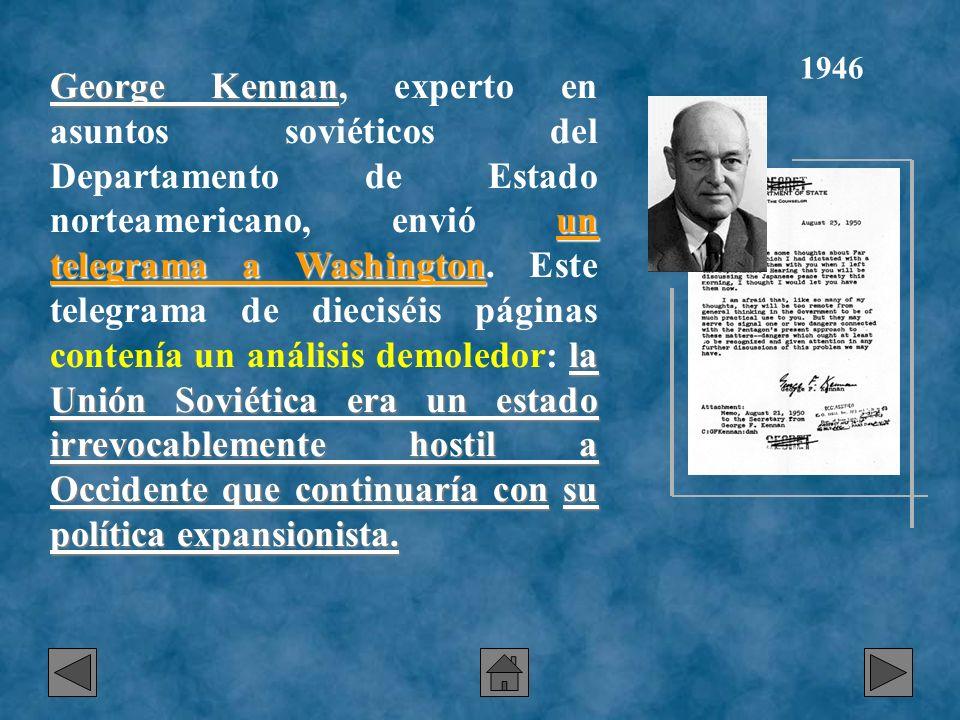 George Kennan un telegrama a Washington la Unión Soviética era un estado irrevocablemente hostil a Occidente que continuaría consu política expansioni