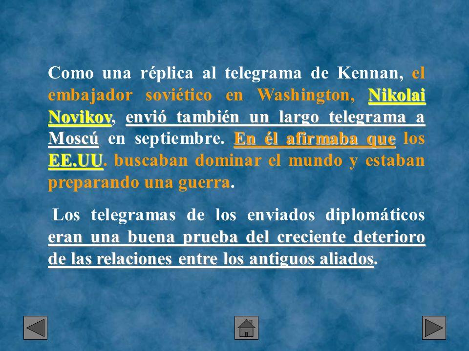 Nikolai Novikovenvió también un largo telegrama a MoscúEn él afirmaba que EE.UU Como una réplica al telegrama de Kennan, el embajador soviético en Was