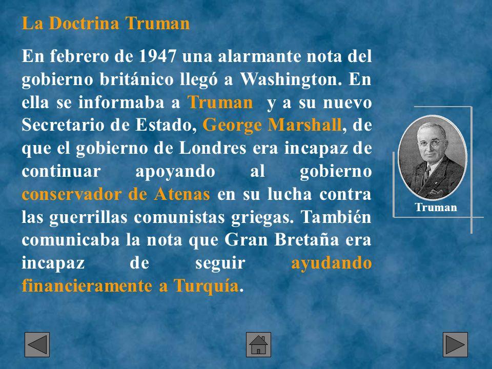 La Doctrina Truman En febrero de 1947 una alarmante nota del gobierno británico llegó a Washington. En ella se informaba a Truman y a su nuevo Secreta