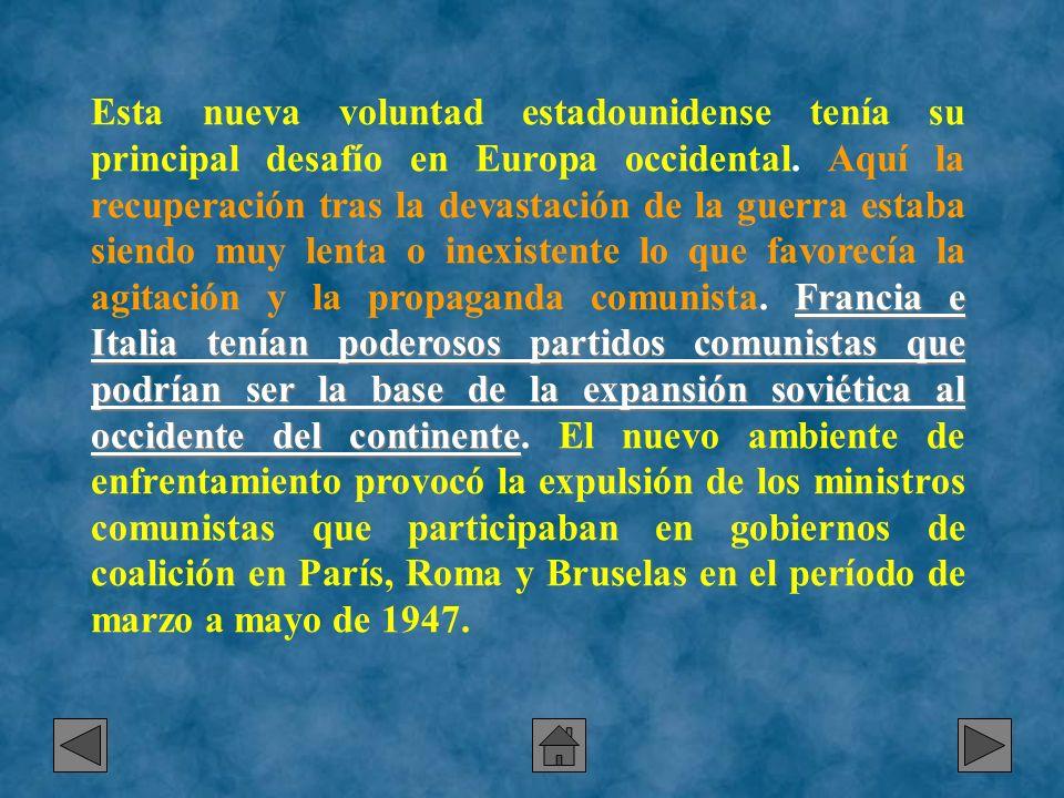 Francia e Italia tenían poderosos partidos comunistas que podrían ser la base de la expansión soviética al occidente del continente Esta nueva volunta