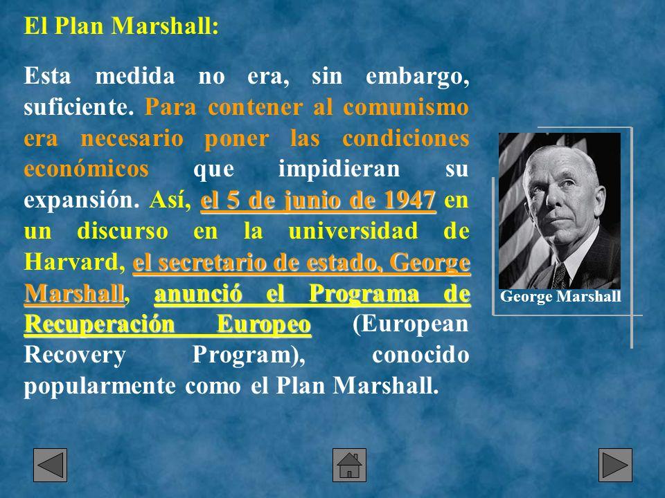 El Plan Marshall: el 5 de junio de 1947 el secretario de estado, George Marshallanunció el Programa de Recuperación Europeo Esta medida no era, sin em