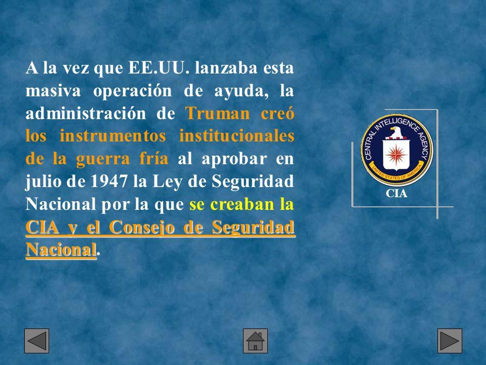 CIA y el Consejo de Seguridad Nacional A la vez que EE.UU. lanzaba esta masiva operación de ayuda, la administración de Truman creó los instrumentos i