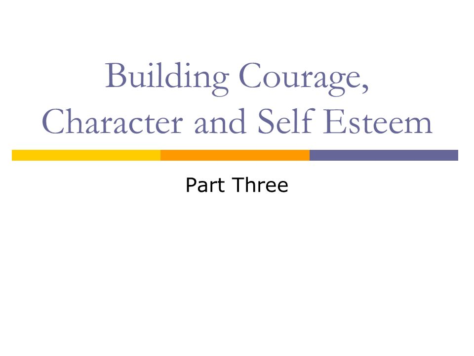Building Courage, Character and Self Esteem Part Three