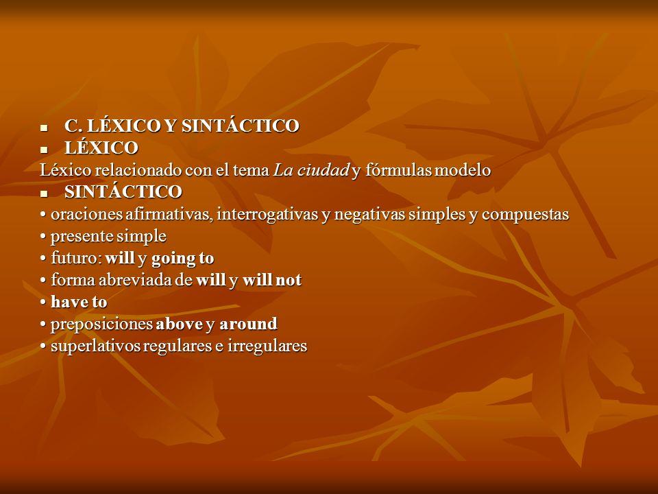 C. LÉXICO Y SINTÁCTICO C. LÉXICO Y SINTÁCTICO LÉXICO LÉXICO Léxico relacionado con el tema La ciudad y fórmulas modelo SINTÁCTICO SINTÁCTICO oraciones