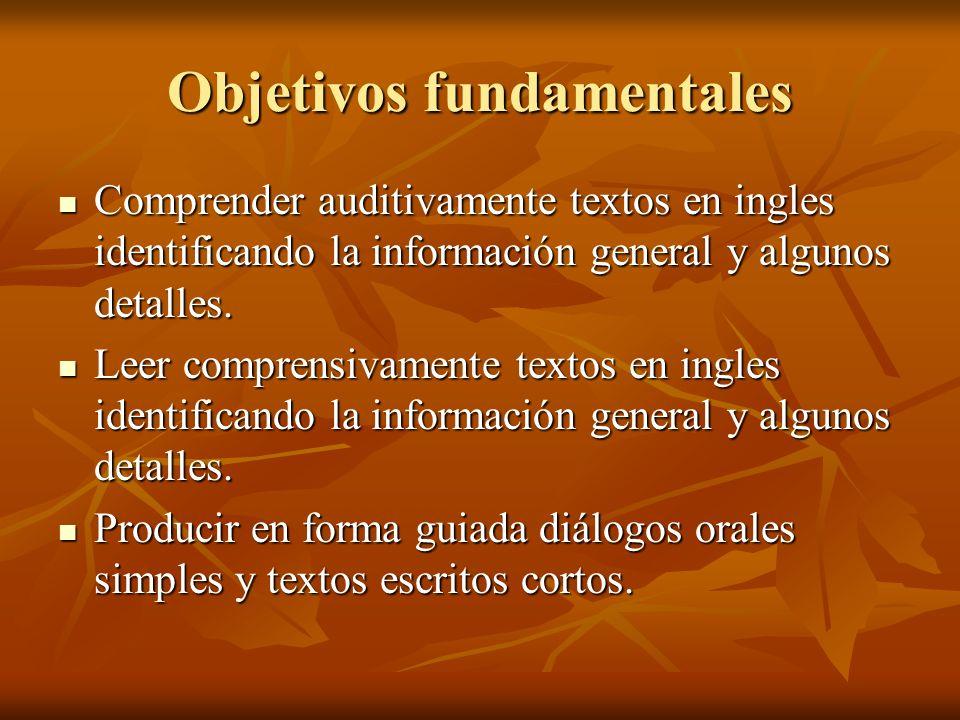 Objetivos fundamentales Comprender auditivamente textos en ingles identificando la información general y algunos detalles. Comprender auditivamente te