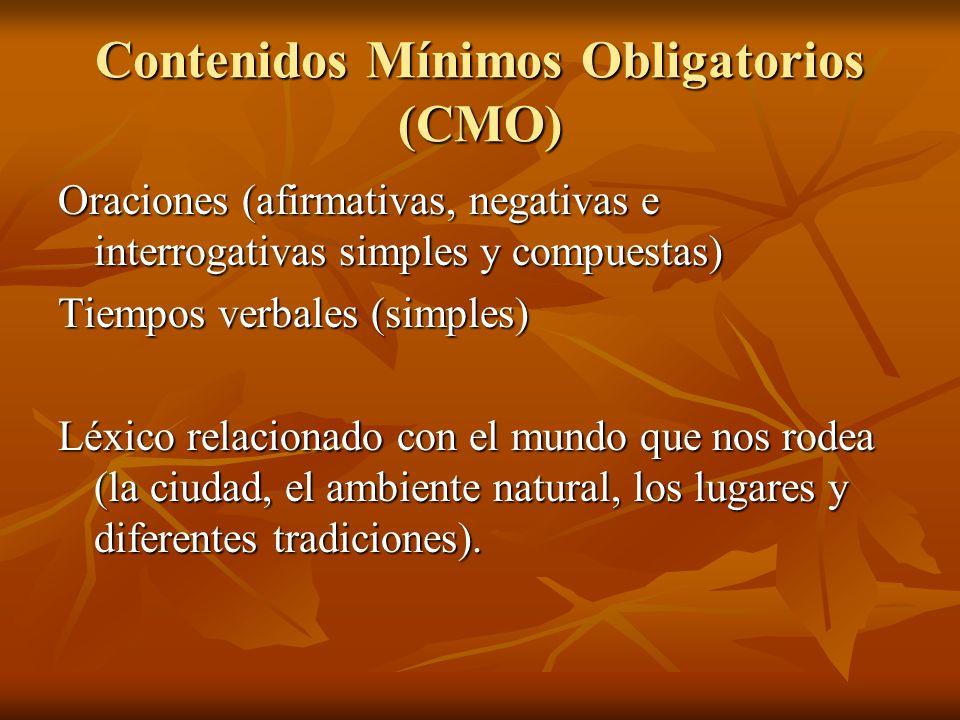 Contenidos Mínimos Obligatorios (CMO) Oraciones (afirmativas, negativas e interrogativas simples y compuestas) Tiempos verbales (simples) Léxico relac