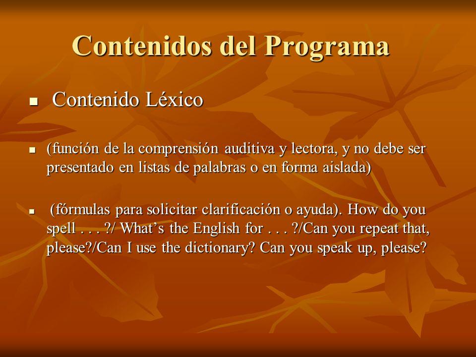 Contenidos del Programa Contenido Léxico Contenido Léxico (función de la comprensión auditiva y lectora, y no debe ser presentado en listas de palabra