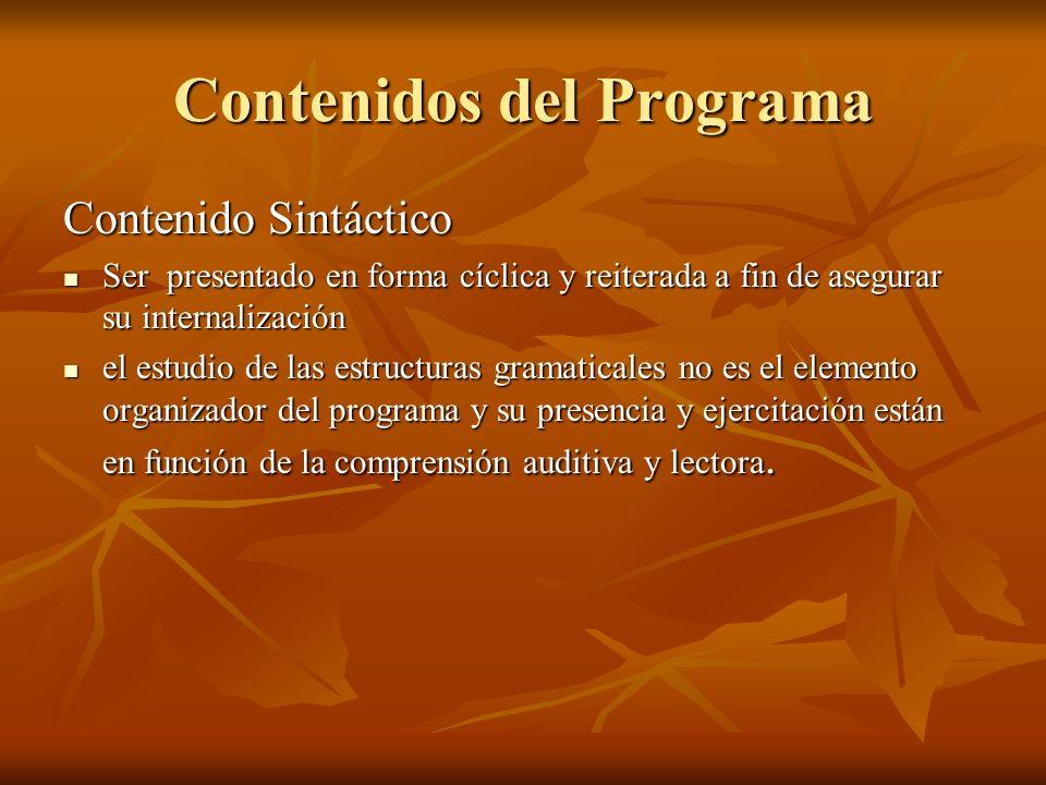 Contenidos del Programa Contenido Sintáctico Ser presentado en forma cíclica y reiterada a fin de asegurar su internalización Ser presentado en forma