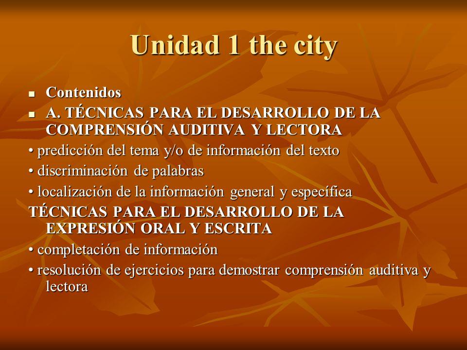 Unidad 1 the city Contenidos Contenidos A. TÉCNICAS PARA EL DESARROLLO DE LA COMPRENSIÓN AUDITIVA Y LECTORA A. TÉCNICAS PARA EL DESARROLLO DE LA COMPR