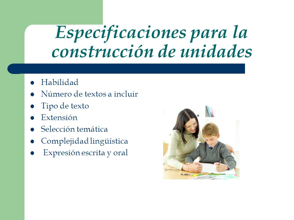 Especificaciones para la construcción de unidades Habilidad Número de textos a incluir Tipo de texto Extensión Selección temática Complejidad lingüíst