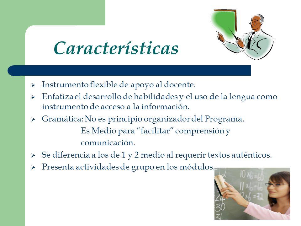 Características Instrumento flexible de apoyo al docente. Enfatiza el desarrollo de habilidades y el uso de la lengua como instrumento de acceso a la