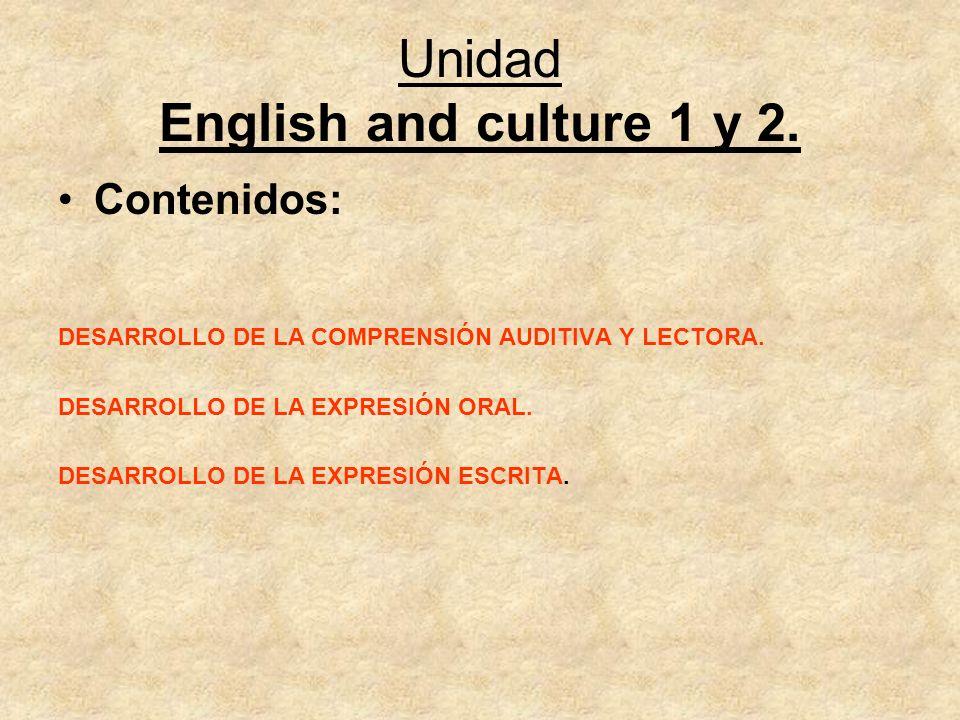 Unidad English and culture 1 y 2. Contenidos: DESARROLLO DE LA COMPRENSIÓN AUDITIVA Y LECTORA. DESARROLLO DE LA EXPRESIÓN ORAL. DESARROLLO DE LA EXPRE