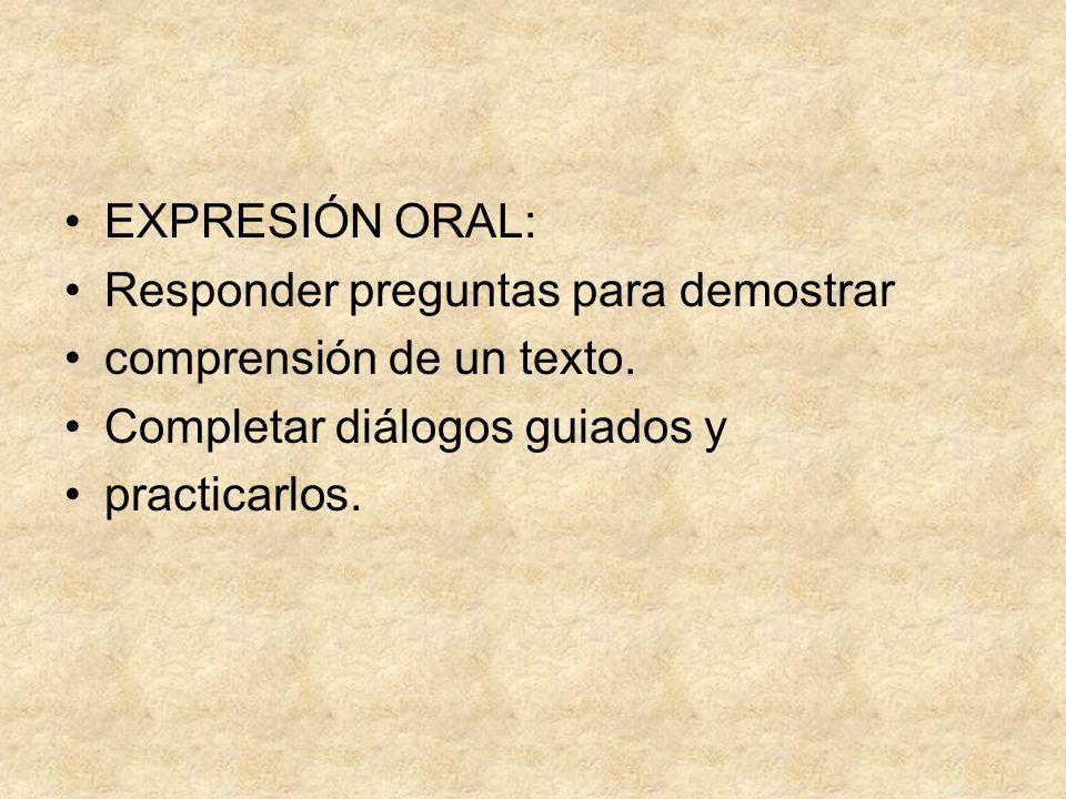 EXPRESIÓN ORAL: Responder preguntas para demostrar comprensión de un texto. Completar diálogos guiados y practicarlos.