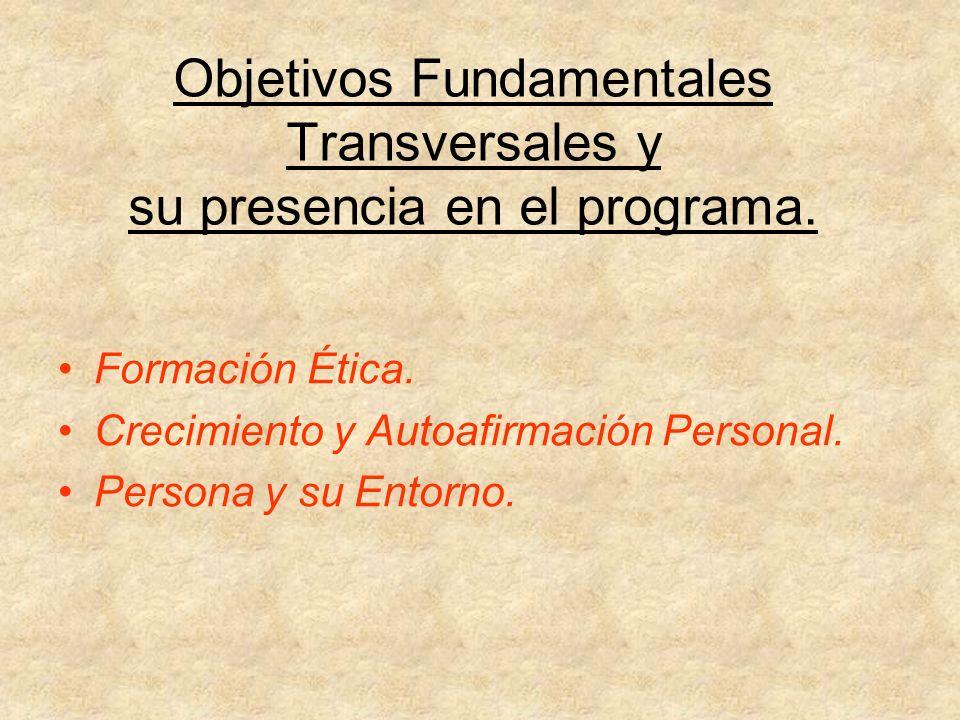 Objetivos Fundamentales Transversales y su presencia en el programa. Formación Ética. Crecimiento y Autoafirmación Personal. Persona y su Entorno.