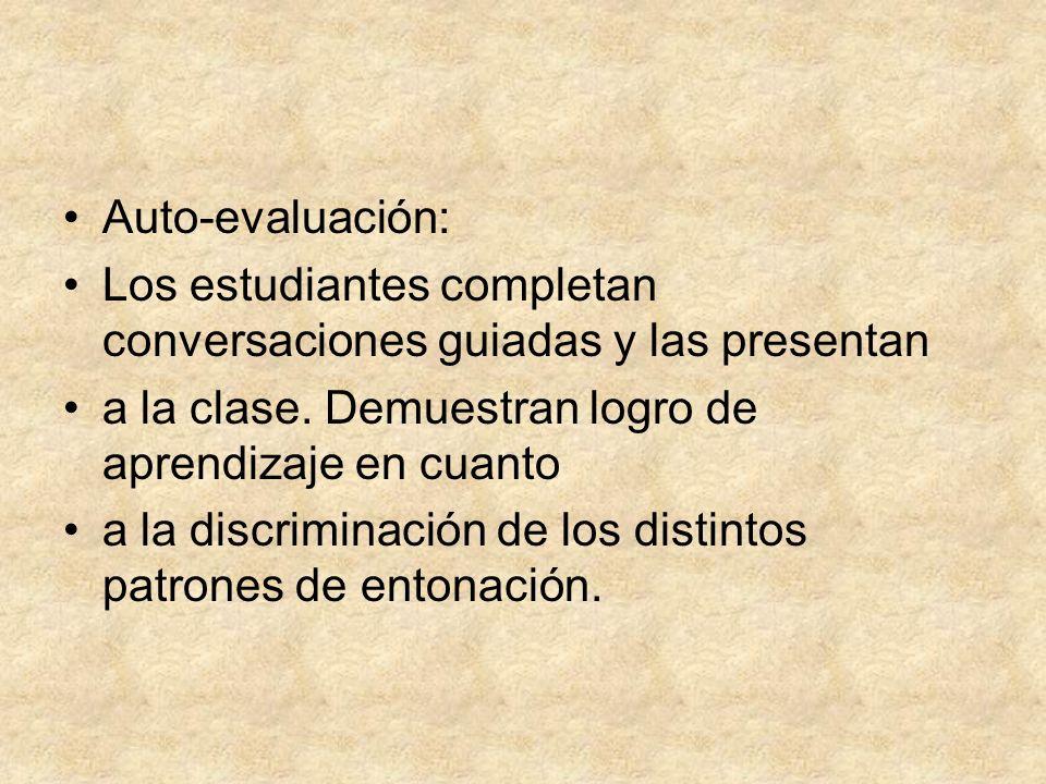 Auto-evaluación: Los estudiantes completan conversaciones guiadas y las presentan a la clase. Demuestran logro de aprendizaje en cuanto a la discrimin
