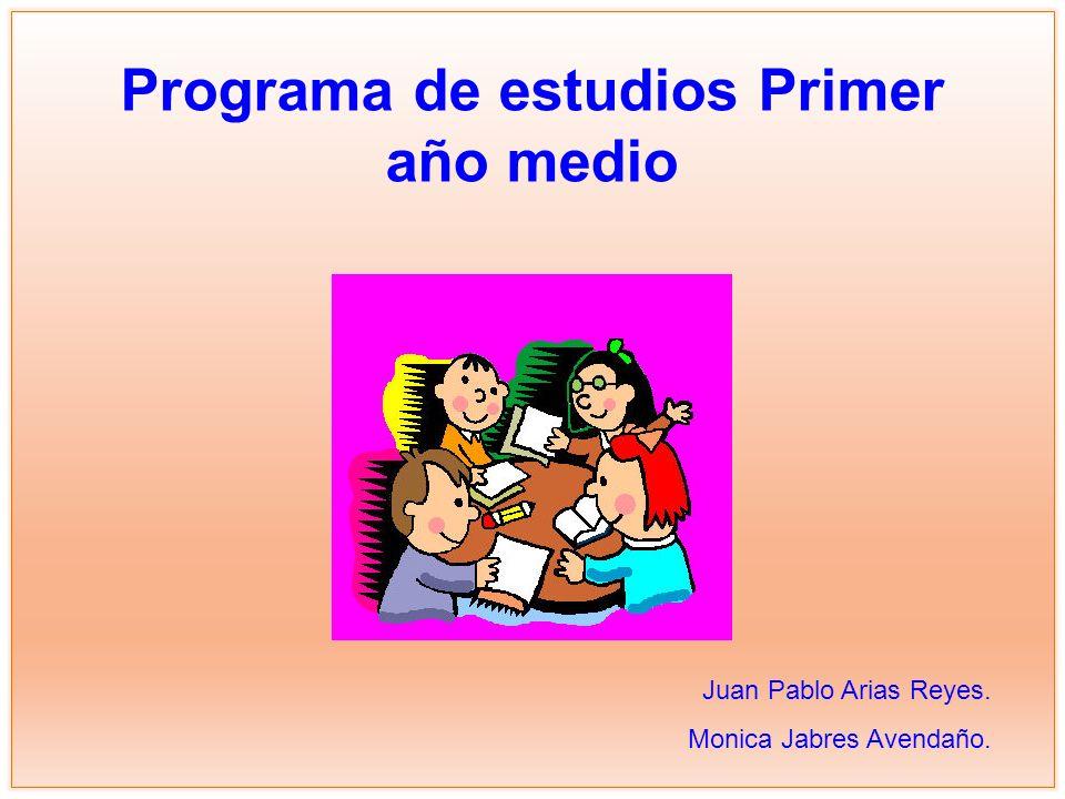 Programa de estudios Primer año medio Juan Pablo Arias Reyes. Monica Jabres Avendaño.