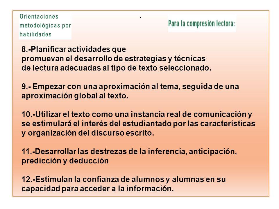 . 8.-Planificar actividades que promuevan el desarrollo de estrategias y técnicas de lectura adecuadas al tipo de texto seleccionado. 9.- Empezar con